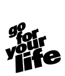 GO FOR YOUR LIFE